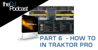 How To DJ With Traktor Pro | With The DJ Podcast | Part 6