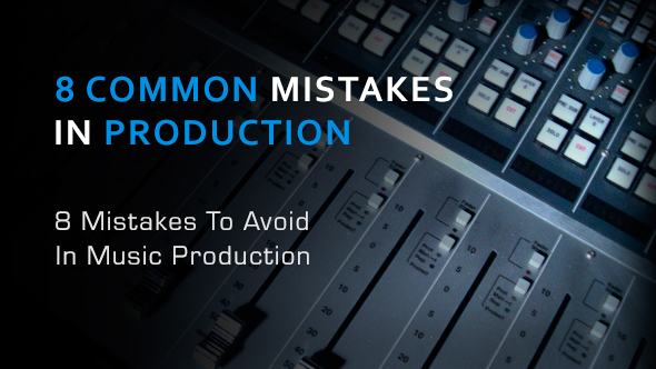 http://www.loopmasters.com/system/articles/covers/000/003/498/original/8_Mistakes_To_Avoid_In_Music_Production.jpg?1443800135