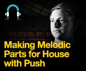 Making-melodic-parts-for-house-with-push---fb---300-x-250