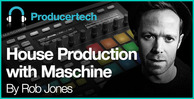House-production-in-maschine---rob-jones---loopmasters---582-x-298