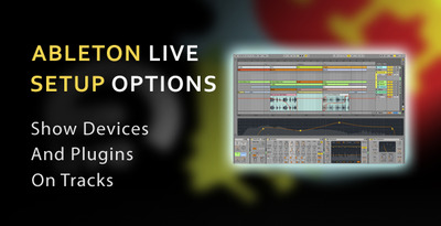 Ableton Live Setup Options - Show Devices & Plugins on Tracks