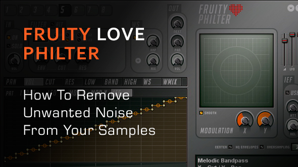Fruity Love Philter - How To Remove Noise From Your Samples