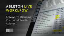 Ableton live 5 ways to improve your workflow