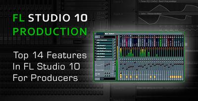 Top 14 New Features In FL Studio 10 - User Guide
