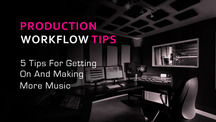 5 production workflow tips
