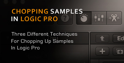 Sample Editing In Logic - Fast Ways To Chop Up Samples In Logic