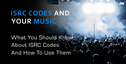 Isrc codes and your music