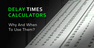 delay times calculators why when to use them