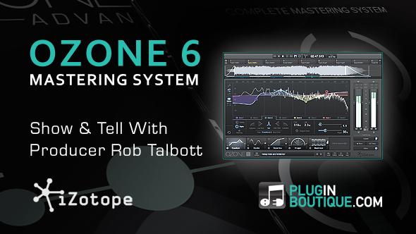 iZotope Ozone 6 Mastering System Show & Tell - With Rob Talbott