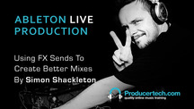 Producertech ableton simon shackleton fx sends tips