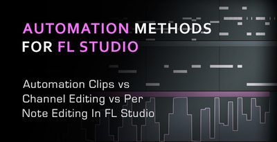 3 Different Automation Techniques In FL Studio With Gary Hiebner