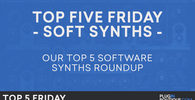 Top 5 Friday - Best Soft Synths 2017 - Synth Plugin VST AU Software