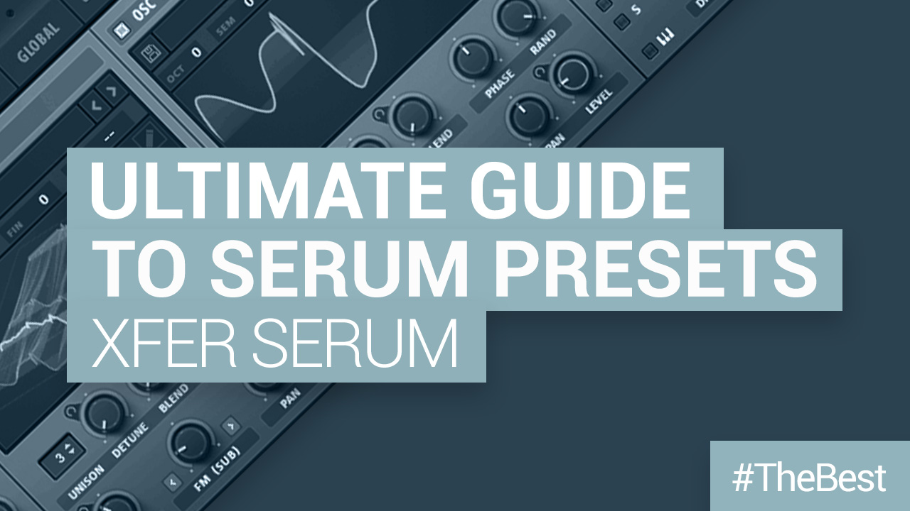 Xfer Serum Presets – the Ultimate Guide to the Best Serum