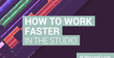 Loopmasters how to work faster in the studio