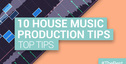 Loopmasters top 10 house music production tips