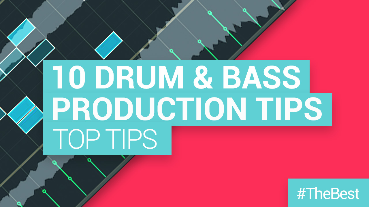 Top 10 Drum & Bass Production Tips (How to Produce D'n'B)