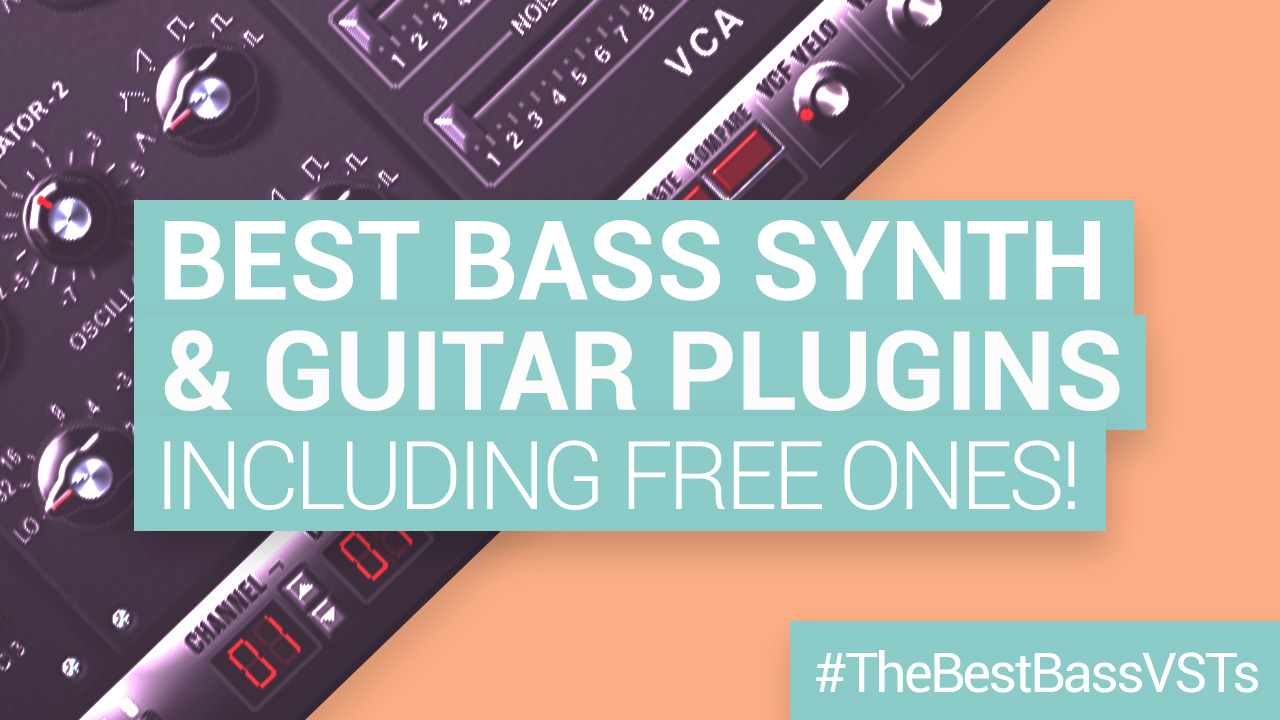 Best Bass VSTs: 10 Top Synths and Guitar Plugins (including free ones)