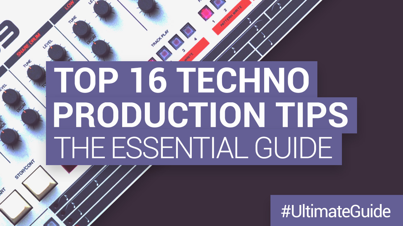 16 Techno Tips: The Essential Guide for Music Producers