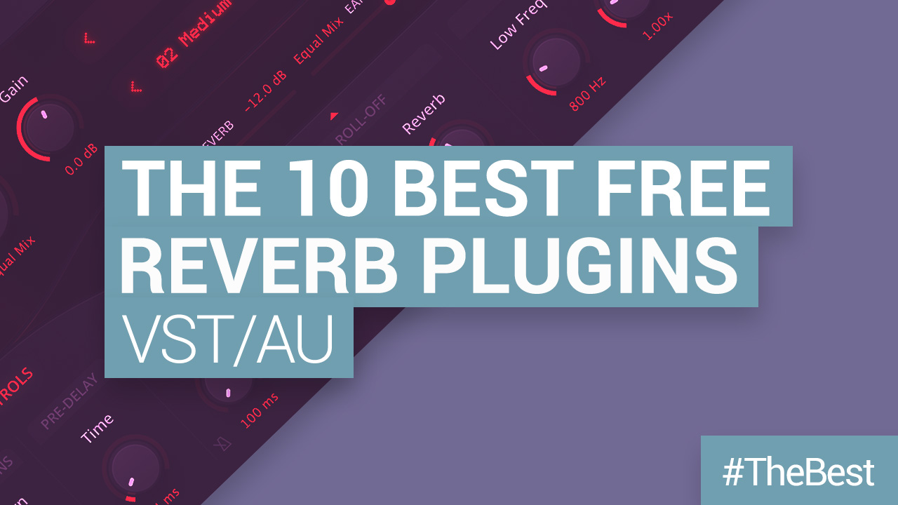 The 10 Best FREE VST/AU Reverb Plugins
