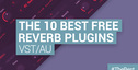 Loopmasters the 10 best free reverb plugins