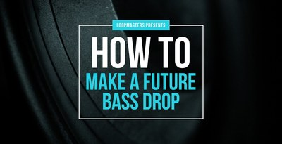 Loopmasters how to make a future bass drop