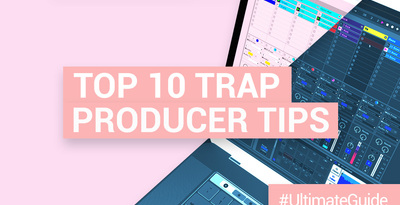 Loopmasters top 10 trap producer tips