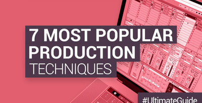 Loopmasters the 7 most popular production techniques