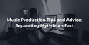 513 loopcloud article thumbnails 13th september music production tips and advice (1)