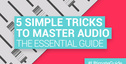Loopmasters 5 simple tricks to master audio