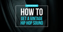 Lm howto getvintagehiphopsound