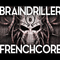 4 the braindrillersz frenchcore review