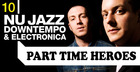 Part Time Heroes Nu Jazz Downtempo and Electronica