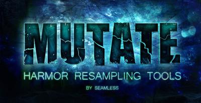 Mutate: Harmor Resampling Tools