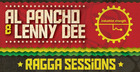 Al Pancho & Lenny Dee Presents Ragga Sessions