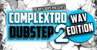 Complextro & Dubstep - WAV Edition 2