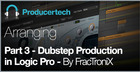 Dubstep Production in Logic Pro by FracTroniX - Part 3 - Arranging