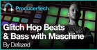 Producing Glitch Hop Beats and Bass with Maschine by Defazed