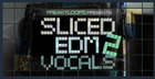 Sliced EDM Vocals Vol. 2