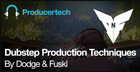 Dubstep Production Techniques by Dodge & Fuski