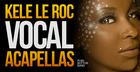 Kele Le Roc Vocal Acapellas