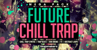 Future Chill Trap Mega Pack