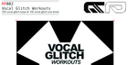 Vocal Glitch Workouts