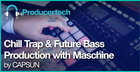 Chill Trap and Future Bass Production with Maschine by CAPSUN