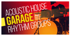 Acoustic House & Garage Rhythm Groups
