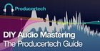 DIY Audio Mastering - The Producertech Guide