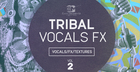 Tribal Vocal FX Vol 2