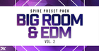 Big Room & EDM Vol.2 for Spire