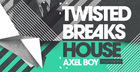 Axel Boy - Twisted Breaks House