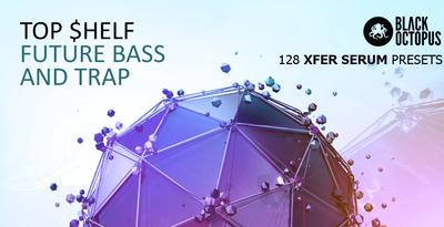 Top $helf: Future Bass & Trap Serum Presets