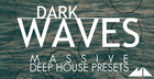 Dark Waves - Massive Deep House Presets